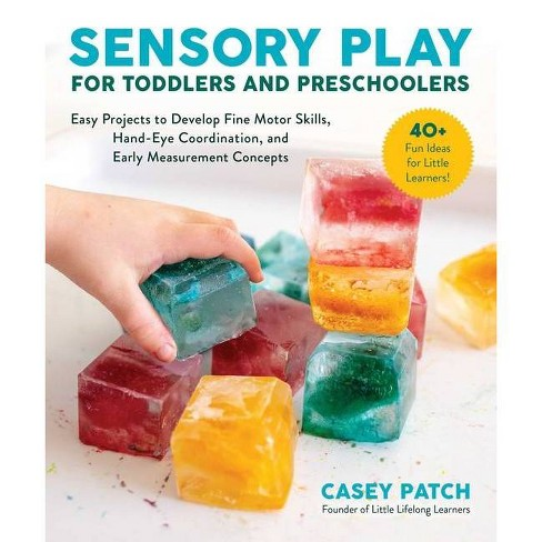Sensory Play for Toddlers and Preschoolers - by  Casey Patch (Paperback) - image 1 of 1