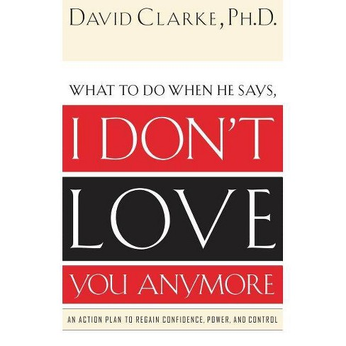 What to Do When He Says, I Don't Love You Anymore - by  David Clarke (Paperback) - image 1 of 1