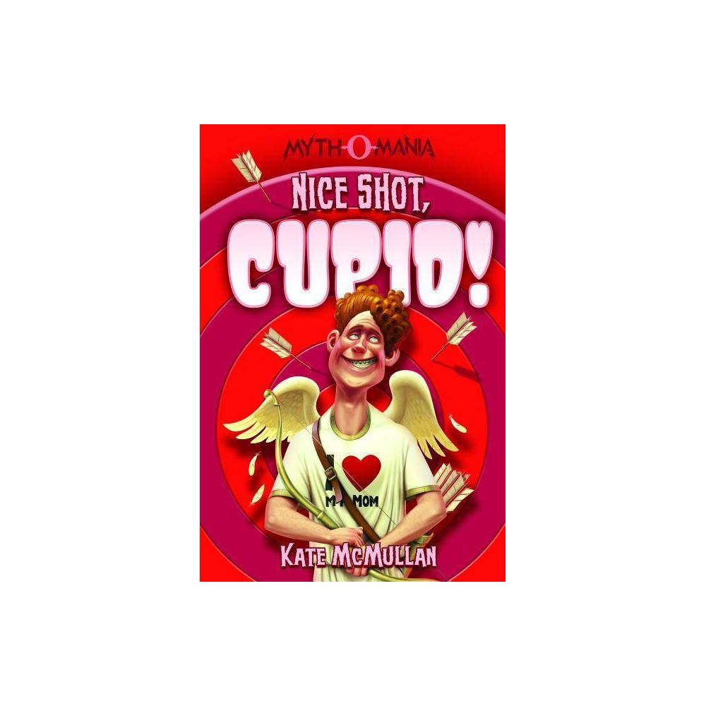 Nice Shot Cupid Myth O Mania By Kate Mcmullan Paperback
