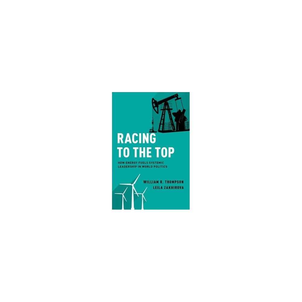 Racing to the Top : How Energy Fuels System Leadership in World Politics - (Paperback)