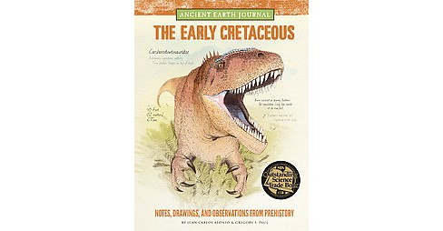 Early Cretaceous : Notes, Drawings, and Observations from Prehistory (Hardcover) (Juan Carlos Alonso & - image 1 of 1