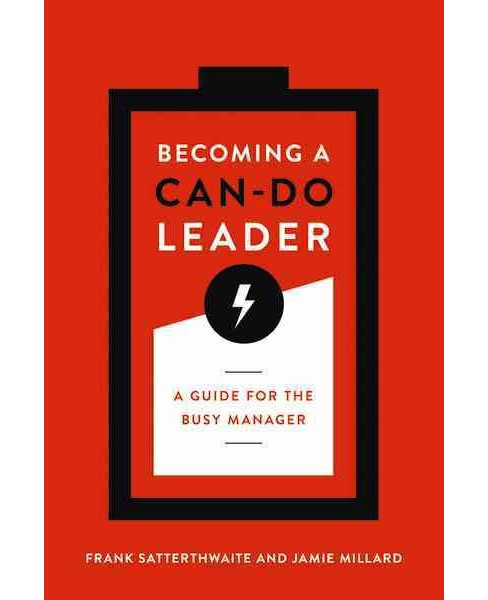 Becoming a Can-Do Leader : A Guide for the Busy Manager (Paperback) (Frank Satterthwaite & Jamie - image 1 of 1