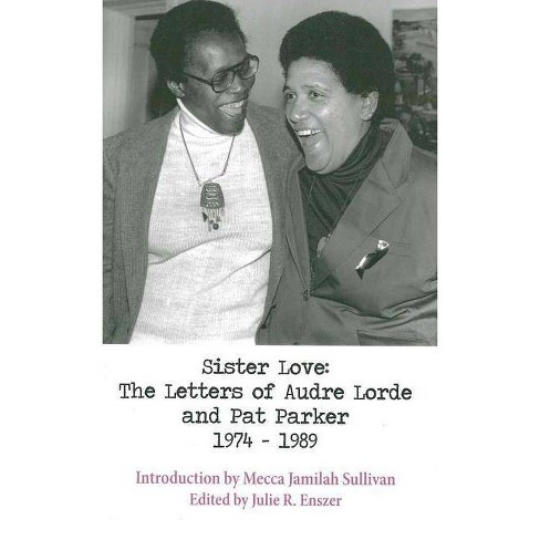 Sister Love: The Letters of Audre Lorde and Pat Parker 1974-1989 - by  Audre Lorde & Pat Parker - image 1 of 1