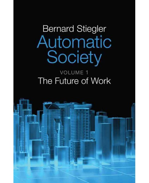 Automatic Society : The Future of Work (Vol 1) (Paperback) (Bernard Stiegler) - image 1 of 1