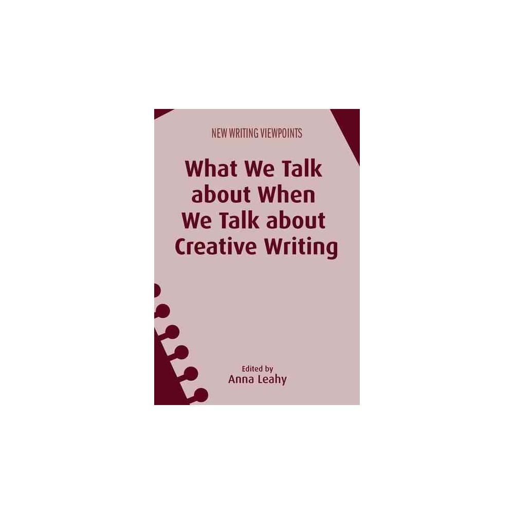 What We Talk About When We Talk About Creative Writing (Paperback)