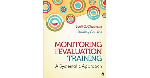 Monitoring and Evaluation Training : A Systematic Approach (Paperback) (Scott G. Chaplowe) - image 1 of 1