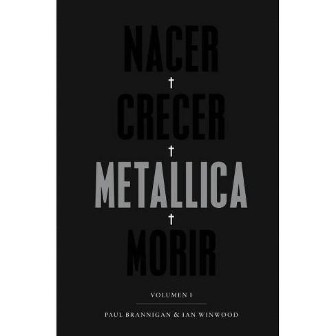 Nacer - Crecer - Metallica - Morir - by  Paul Brannigan & Ian Winwood (Hardcover) - image 1 of 1
