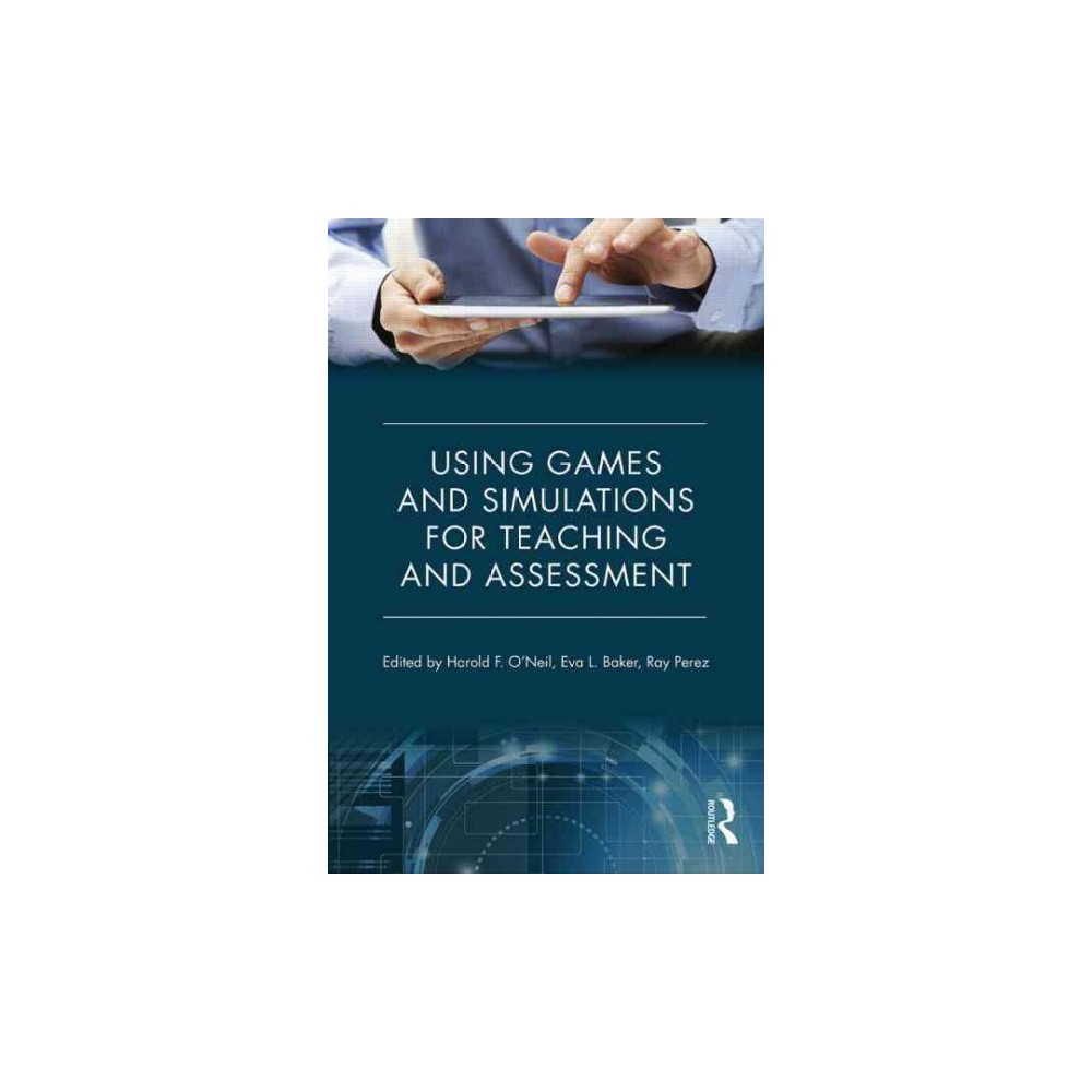 Using Games and Simulations for Teaching and Assessment : Key Issues (Paperback)