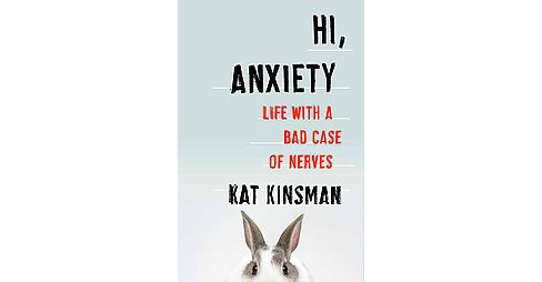 Hi, Anxiety : Life With a Bad Case of Nerves (Hardcover) (Kat Kinsman) - image 1 of 1