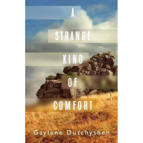 A Strange Kind of Comfort - by  Gaylene Dutchyshen (Paperback) - image 1 of 1