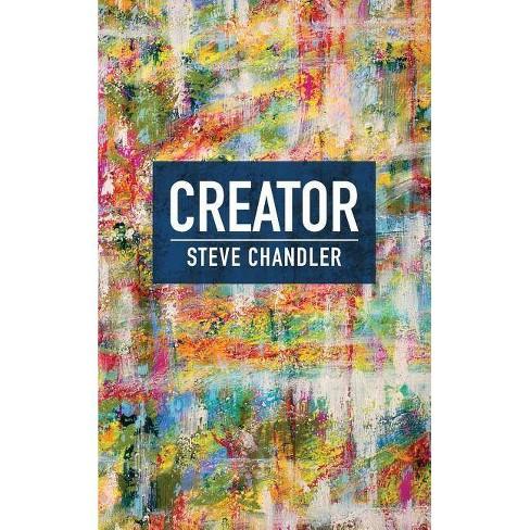 Creator - by  Steve Chandler (Hardcover) - image 1 of 1