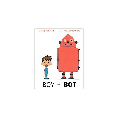 Boy and Bot - by  Ame Dyckman (Board_book) - image 1 of 1