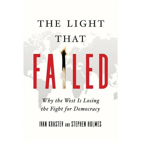 The Light That Failed - by  Ivan Krastev & Stephen Holmes (Hardcover) - image 1 of 1