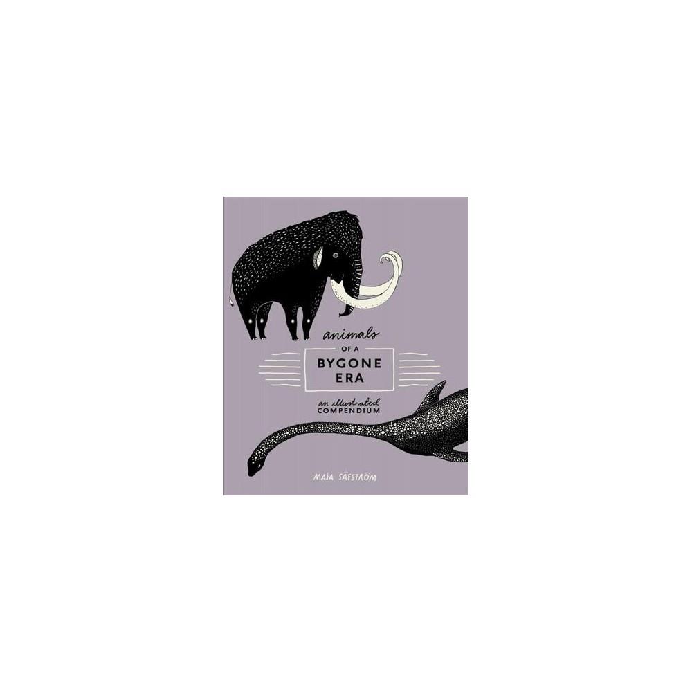 Animals of a Bygone Era : An Illustrated Compendium (Hardcover) (Maja Su00e4fstru00f6m)