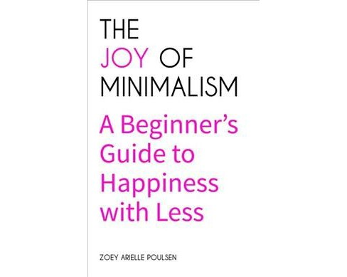 Joy of Minimalism : A Beginner's Guide to Happiness with Less -  by Zoey Arielle Poulsen (Paperback) - image 1 of 1