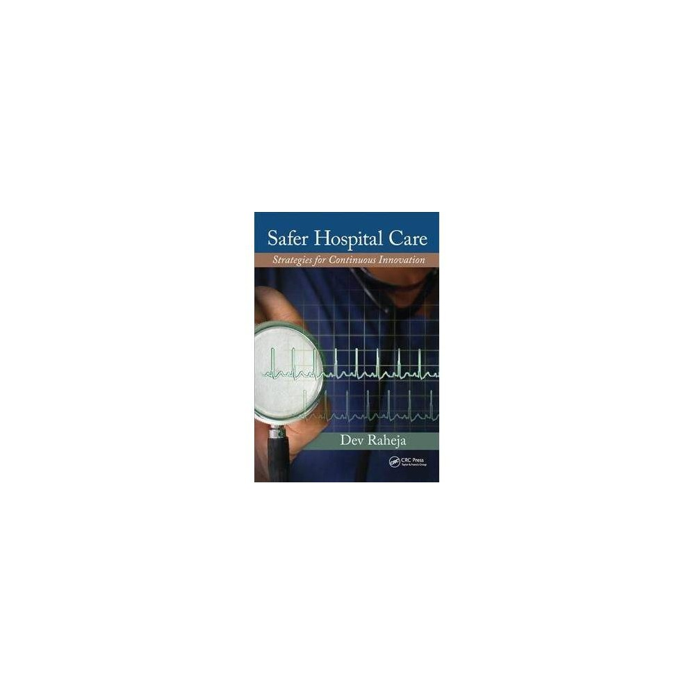Safer Hospital Care : Strategies for Continuous Innovation - Reprint by Dev Raheja (Hardcover)