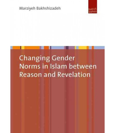 Changing Gender Norms in Islam Between Reason and Revelation -  by Marziyeh Bakhshizadeh (Hardcover) - image 1 of 1