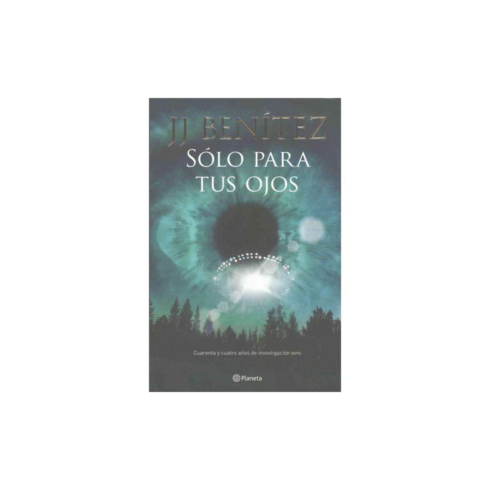 Sólo para tus ojos/ Only for Your Eyes : Cuarenta Y Cuatro Anos De Investigacion Ovni (Paperback)