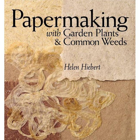 Papermaking with Garden Plants & Common Weeds - by  Helen Hiebert (Paperback) - image 1 of 1