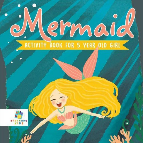 Mermaid Activity Book for 5 Year Old Girl - by  Educando Kids (Paperback) - image 1 of 1