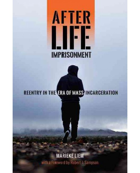 After Life Imprisonment : Reentry in the Era of Mass Incarceration (Paperback) (Marieke Liem) - image 1 of 1
