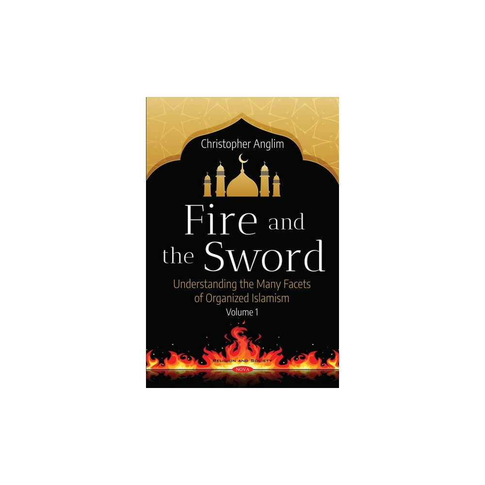 Fire and the Sword : Understanding the Many Facets of Organized Islamism - (Hardcover)