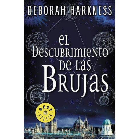 El Descubrimiento De Las Brujas A Discovery Of Witches Descubrimiento De Las Brujas All Souls Trilogy By Deborah Harkness Paperback Target