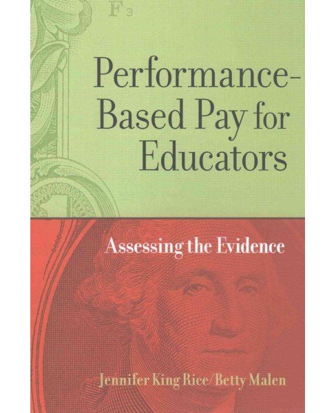 Performance-Based Pay for Educators : Assessing the Evidence (Paperback) (Jennifer King Rice & Betty - image 1 of 1