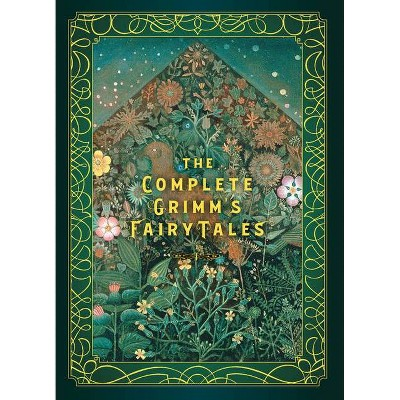 The Complete Grimm's Fairy Tales - (Timeless Classics) by  Jacob Grimm & Wilhelm Grimm (Hardcover)