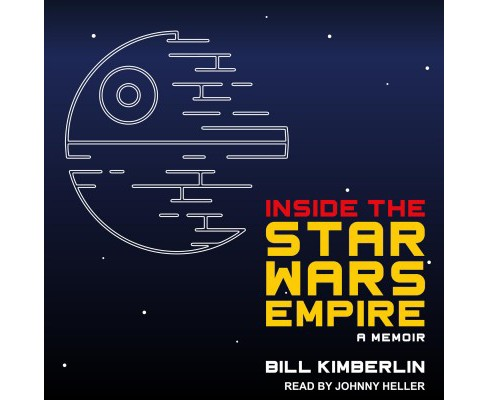 Inside the Star Wars Empire -  Unabridged by Bill Kimberlin (CD/Spoken Word) - image 1 of 1