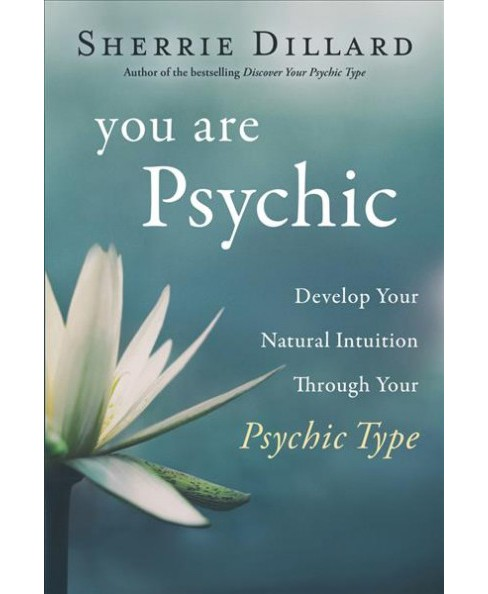 You Are Psychic : Develop Your Natural Intuition Through Your Psychic Type -  (Paperback) - image 1 of 1