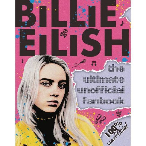 Billie Eilish: The Ultimate Unofficial Fanbook - by  Scholastic & Sally Morgan (Paperback) - image 1 of 1