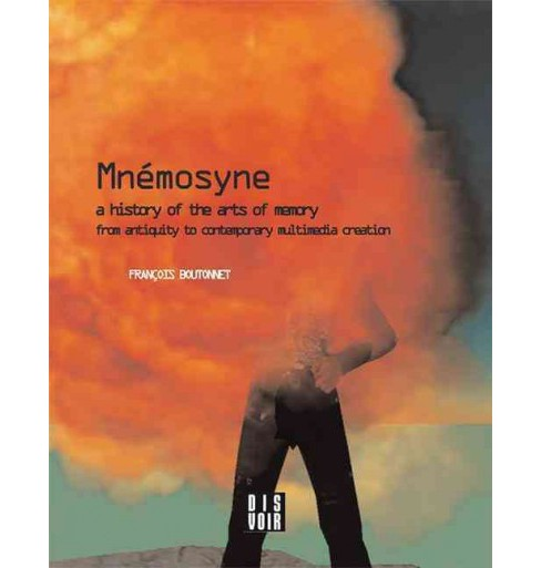 Mnemosyne : A History of the Arts of Memory from Antiquity to Contemporary Multimedia Creation - image 1 of 1