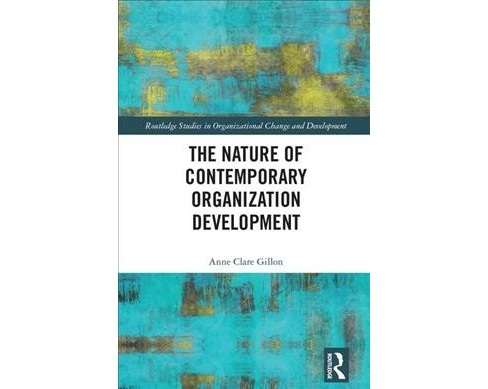 Nature of Contemporary Organization Development -  by Anne Clare Gillon (Hardcover) - image 1 of 1