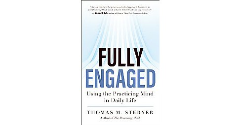 Fully Engaged : Using the Practicing Mind in Daily Life (Paperback) (Thomas M. Sterner) - image 1 of 1