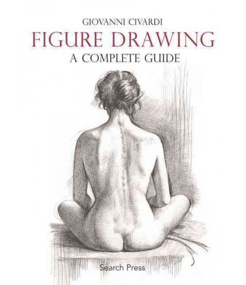 Figure Drawing : A Complete Guide (Paperback) (Giovanni Civardi) - image 1 of 1