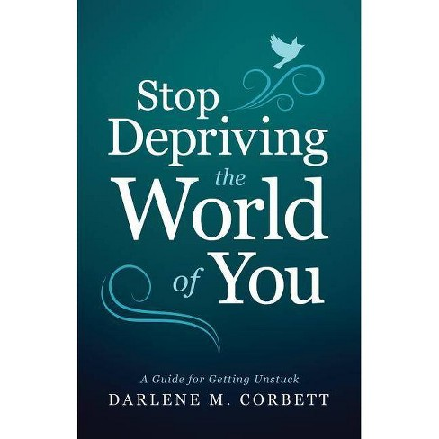 Stop Depriving the World of You - by  Darlene Corbett (Paperback) - image 1 of 1