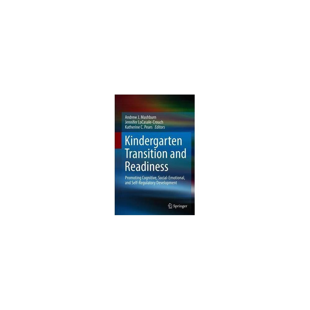 Kindergarten Transition and Readiness : Promoting Cognitive, Social-emotional, and Self-regulatory