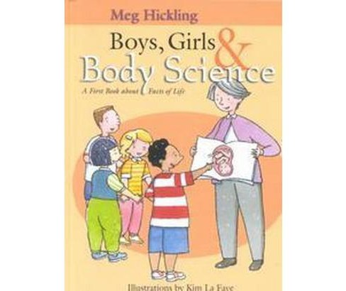 Boys, Girls & Body Science : A First Book About Facts of Life (Hardcover) (Meg Hickling) - image 1 of 1