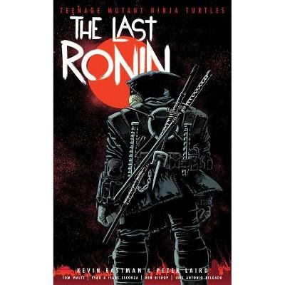 Teenage Mutant Ninja Turtles: The Last Ronin - by  Kevin Eastman & Peter Laird & Tom Waltz (Hardcover)
