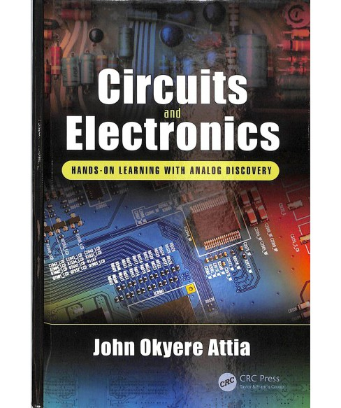 Circuits and Electronics : Hands-on Learning With Analog Discovery -  by John Okyere Attia (Hardcover) - image 1 of 1