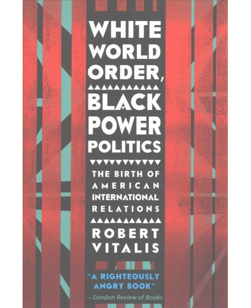 White World Order, Black Power Politics : The Birth of American International Relations (Reprint) - image 1 of 1