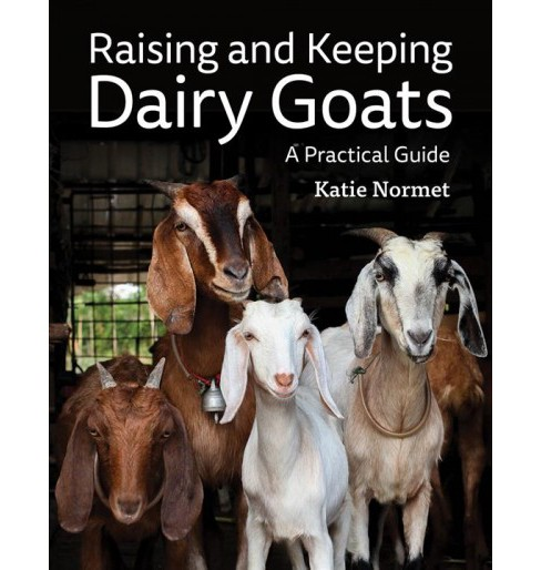 Raising and Keeping Dairy Goats : A Practical Guide (Paperback) (Katie Normet) - image 1 of 1