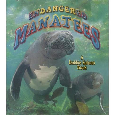 Endangered Manatees - (Earth's Endangered Animals (Paperback)) by  Bobbie Kalman & Hadley Dyer - image 1 of 1