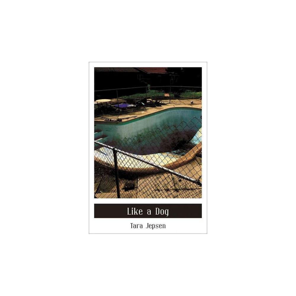 Like a Dog - (City Lights/Sister Spit) by Tara Jepsen (Paperback)