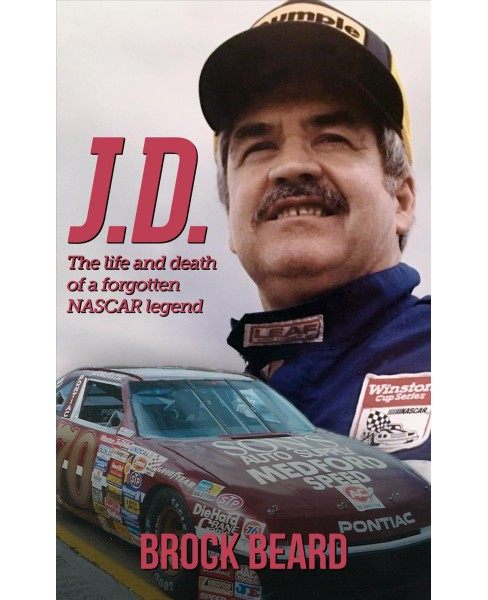 J. D. : The Life and Death of a Forgotten Nascar Legend (Paperback) (Brock Beard) - image 1 of 1