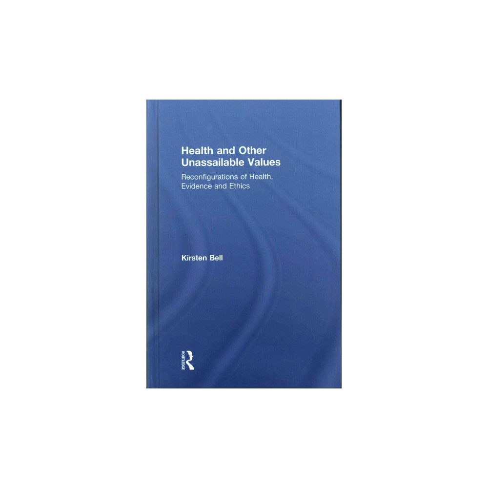 Health and Other Unassailable Values : Reconfigurations of Health, Evidence and Ethics (Hardcover)