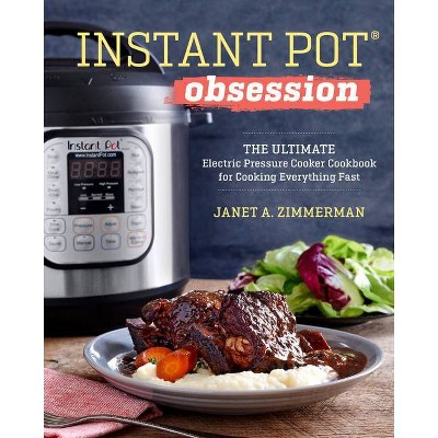 Instant Pot Obsession : The Ultimate Electric Pressure Cooker Cookbook for Cooking Everything Fast - by Janet A. Zimmerman (Paperback)