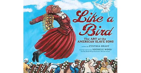 Like a Bird : The Art of the American Slave Song -  by Cynthia Grady (School And Library) - image 1 of 1