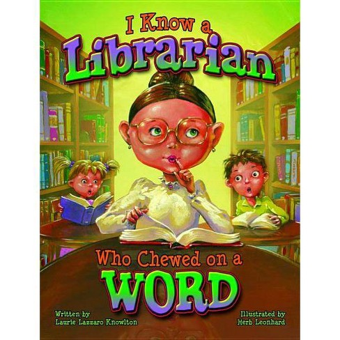 I Know a Librarian Who Chewed on a Word - by  Laurie Knowlton (Hardcover) - image 1 of 1